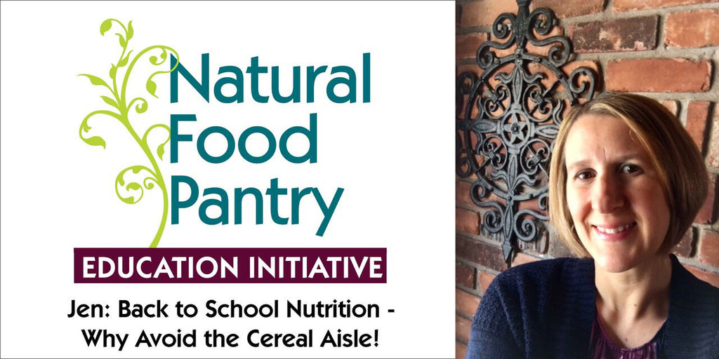 AUG 31: BACK TO SCHOOL NUTRITION - WHY AVOID THE CEREAL AISLE!
