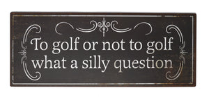 "Golf ""Silly Question"" Large Sign"