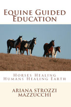 Load image into Gallery viewer, Equine Guided Education: Horses Healing Humans Healing Earth