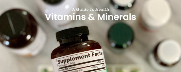 A Guide to Health: Vitamins & Minerals