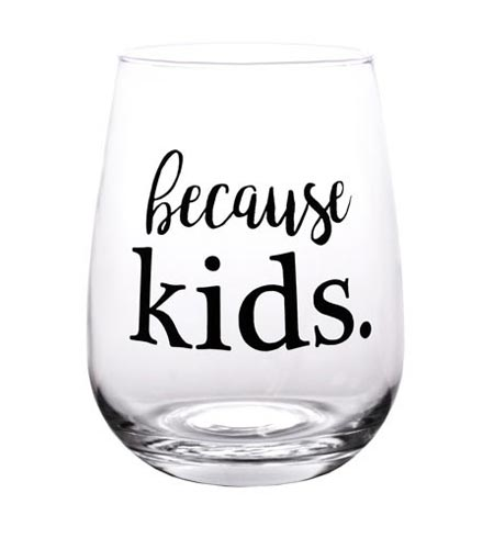Because Kids Stemless Wine Glass - 17oz - CASE OF 24