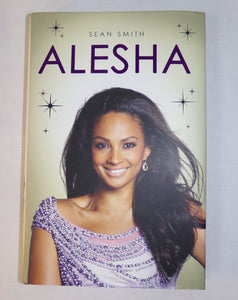 Alesha is the dramatic and uplifting account of her journey from a humble start in life and how she overcame all obstacles in her way to become an inspiration to women everywhere. Written by the UK's leading celebrity biographer Sean Smith this is a story of discovery and triumph over personal adversity.   Published by Simon & Schuster.  ISBN : 978-1-47110-217-2.