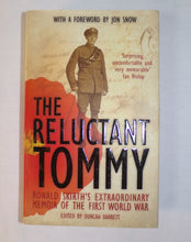 Load image into Gallery viewer, The Reluctant tommy is the fascinating story of Ronald skirth , a young soldier on the Flanders battlefields who during the course of his service decided he would never again help to take a human life. Ronald somehow maintained his campaign of pacifism , lived to see out the war and married his sweetheart Ella. This book uses Ronald's letters and journals , and is the amazing story of a man who stuck by his principles in impossible circumstances. Includes a foreword by Jon Snow. Published by Macmillan Books