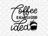 Coffee  Is Always A Good Idea Wall Decal Vinyl For Coffee Shop Bar Wall Graphic Decal Decor Vinyl Sticker