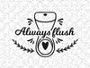 Always flush Bathroom Wall Decal Vinyl Sticker Tattoo For Windows Glass Wall with Size and Color Options