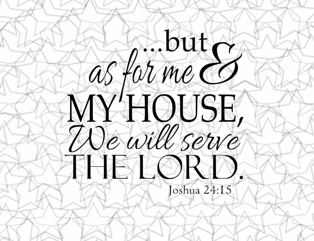 But, As for me and my house, we will serve the Lord. Joshua 24:15 Wall Decal Sticker Scripture Decoration