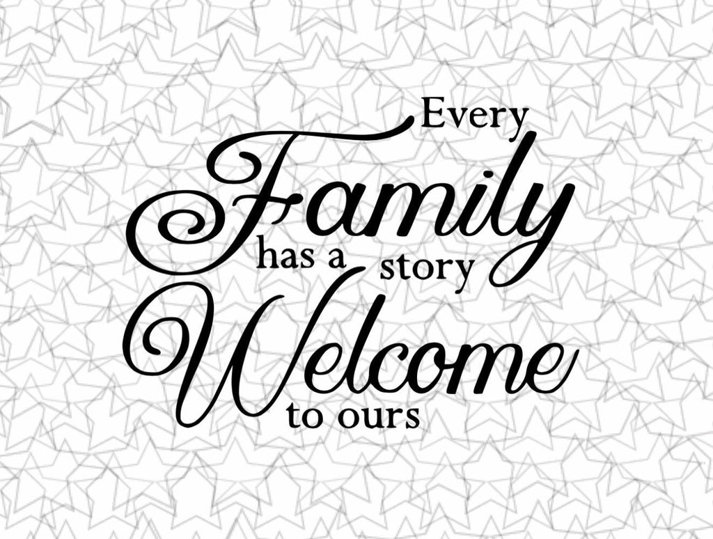 Every Family Has A Story Welcome to Ours Picture Photo Wall Decal Vinyl Sticker Tattoo For Windows Glass with Size and Color Options