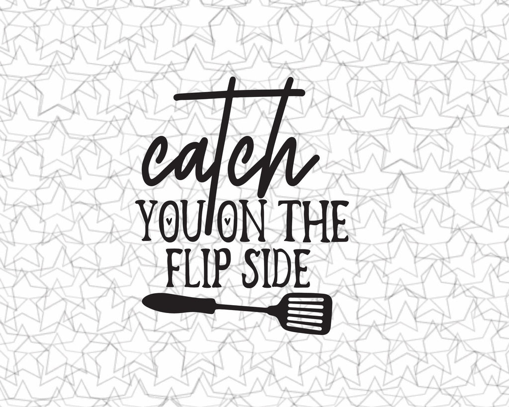 Catch you on the flip side kitchen Wall Decal Vinyl Sticker Tattoo For Windows Glass Wall with Size and Color Options