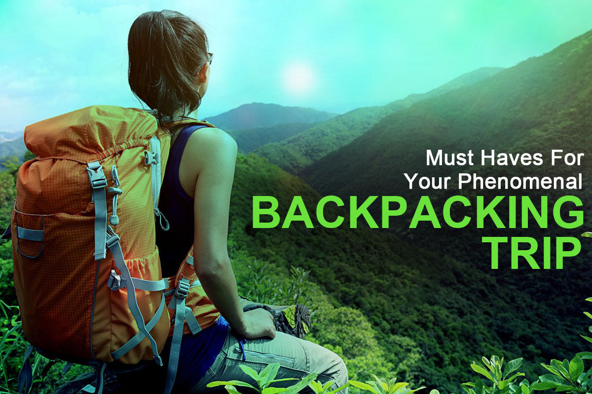 Must-Haves For Your Phenomenal Backpacking Trip