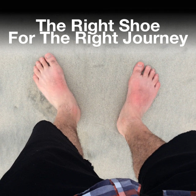The Right Shoe for the Right Journey