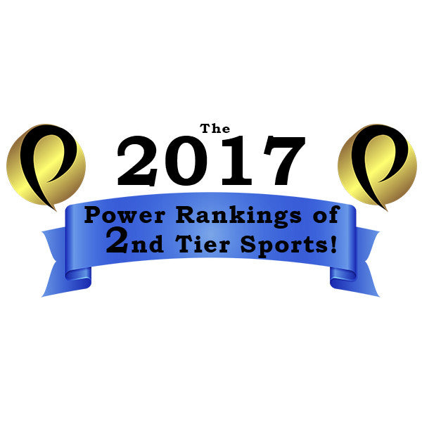 The 2017 Power Rankings of 2nd Tier Sports!