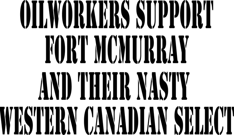Support Fort McMurray, Alberta and the Canadian Red Cross we'll overlook their Western Canadian Select