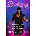 Bevelations: Lessons from a Mutha, Auntie, Bestie