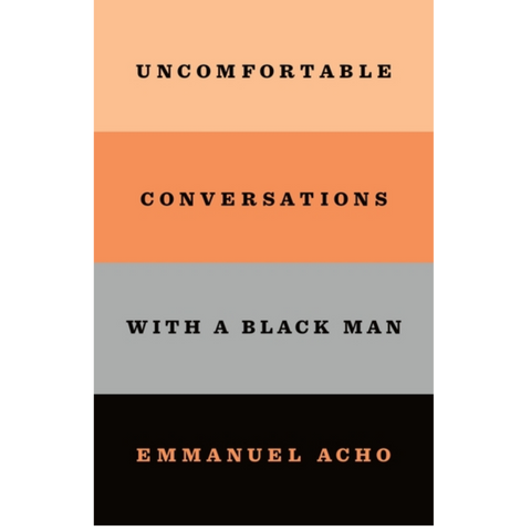 uncomfortable conversations with a black man emmanuel acho