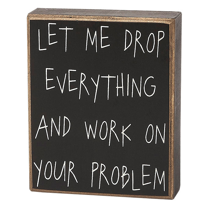 Drop Everything Box Sign