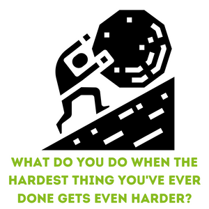 What do you do when the hardest thing you've ever done gets even harder?