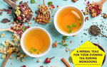 6 Herbal Teas for Your Evening Tea Sessions During Monsoons