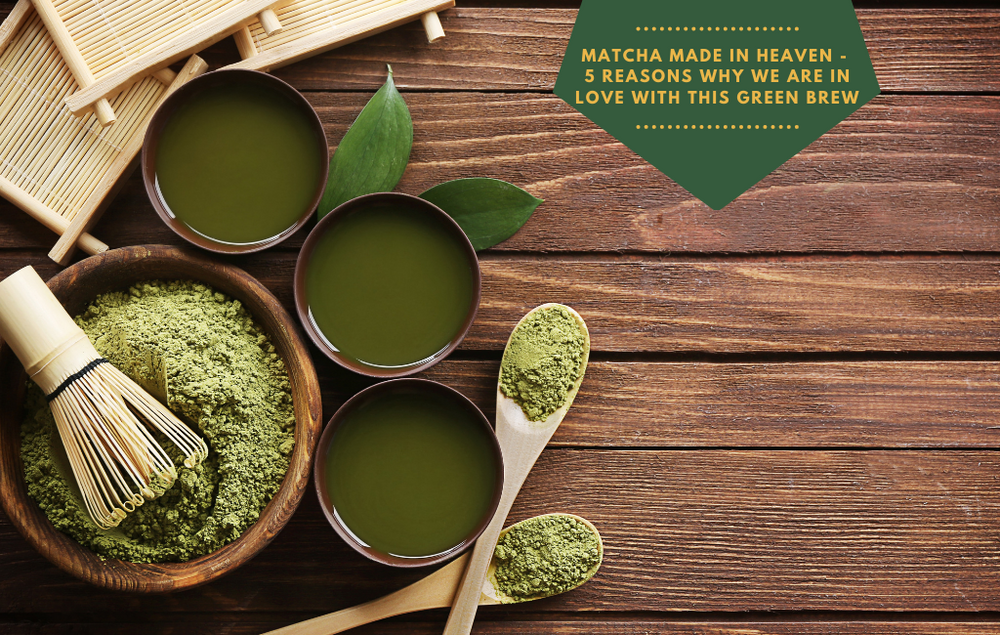 Matcha made in heaven: 5 reasons why we are in love with this green brew