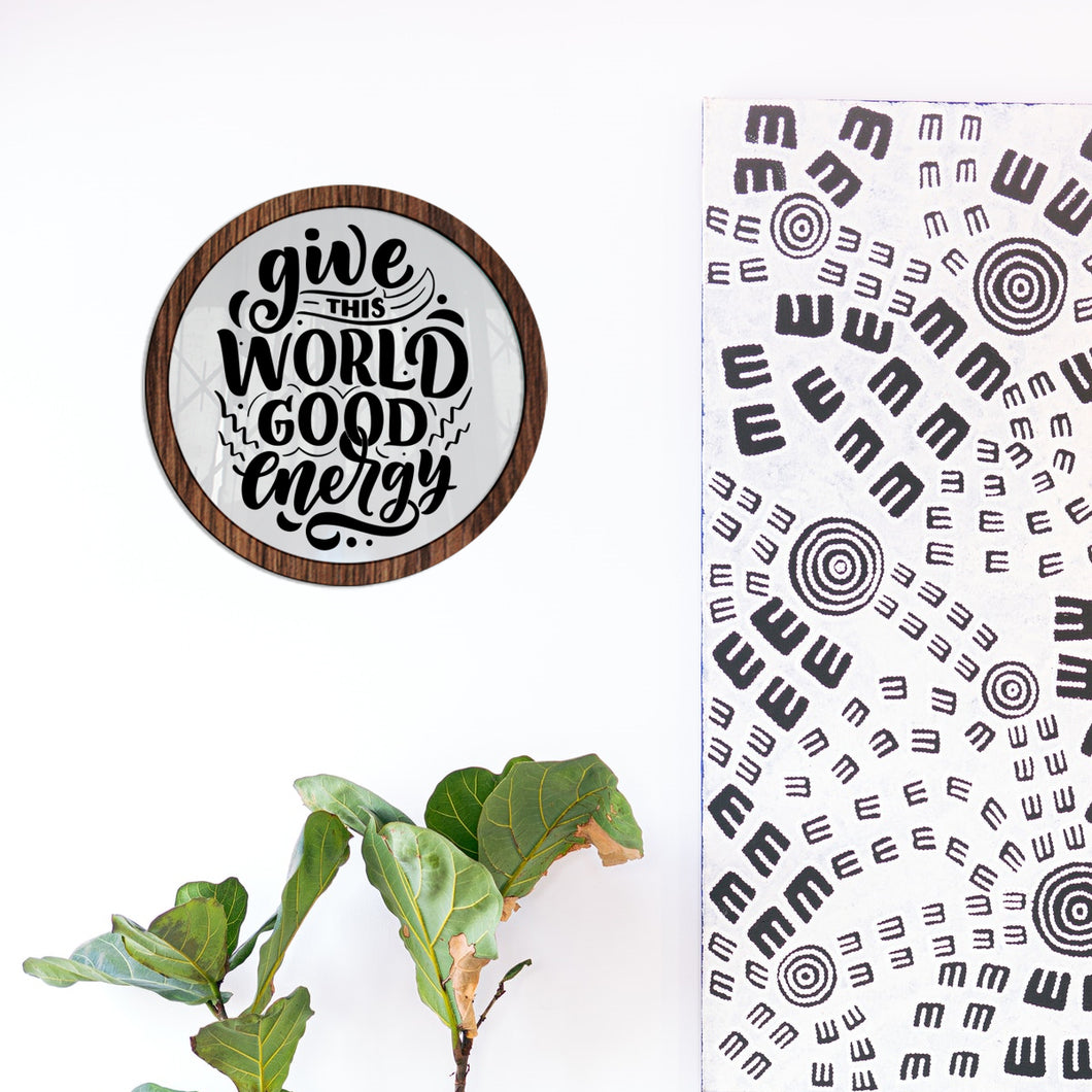 Give this world good energy - Diseño con vidrio