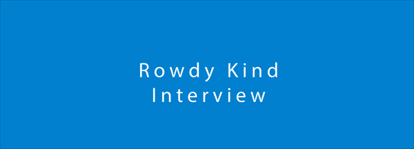 Rowdy Kind Interview
