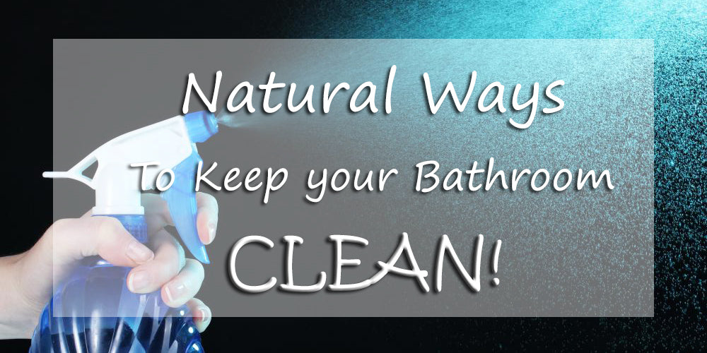 Natural Ways to Clean Bathroom