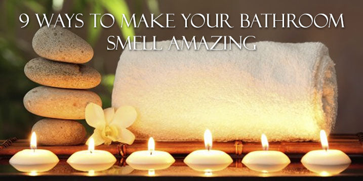 9 Ways to Make Your Bathroom Smell Amazing