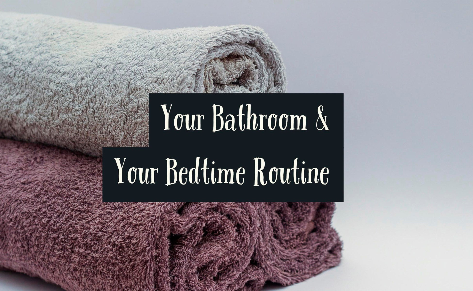 Your Bathroom & Your Bedtime Routine