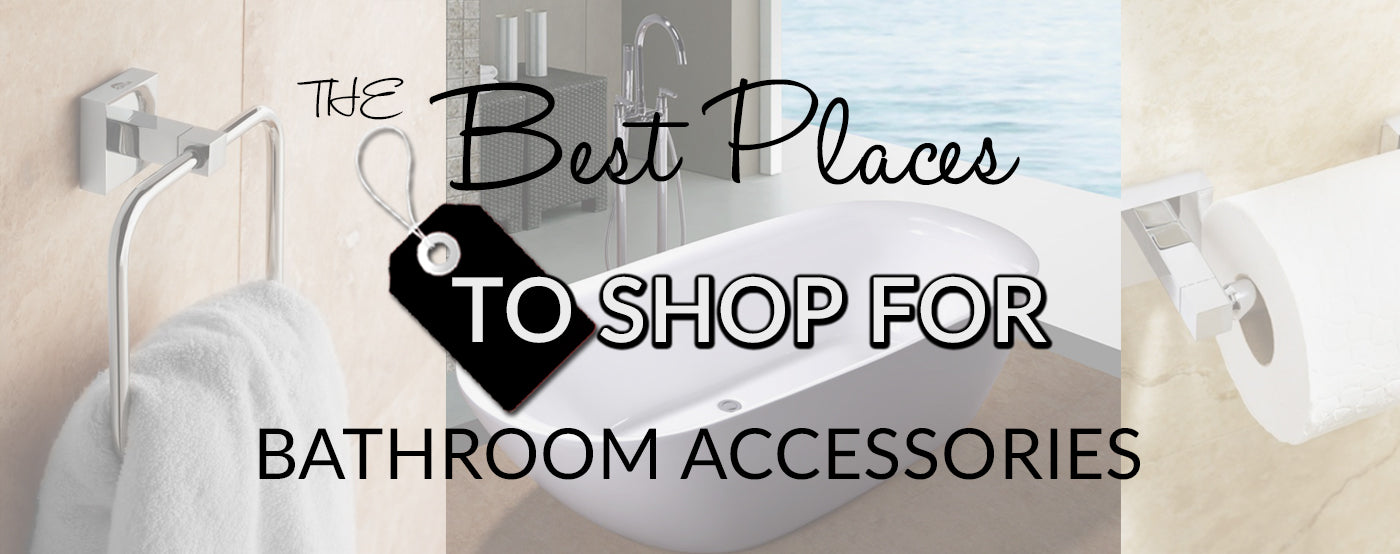 The Best Places To Shop For Bathroom Accessories