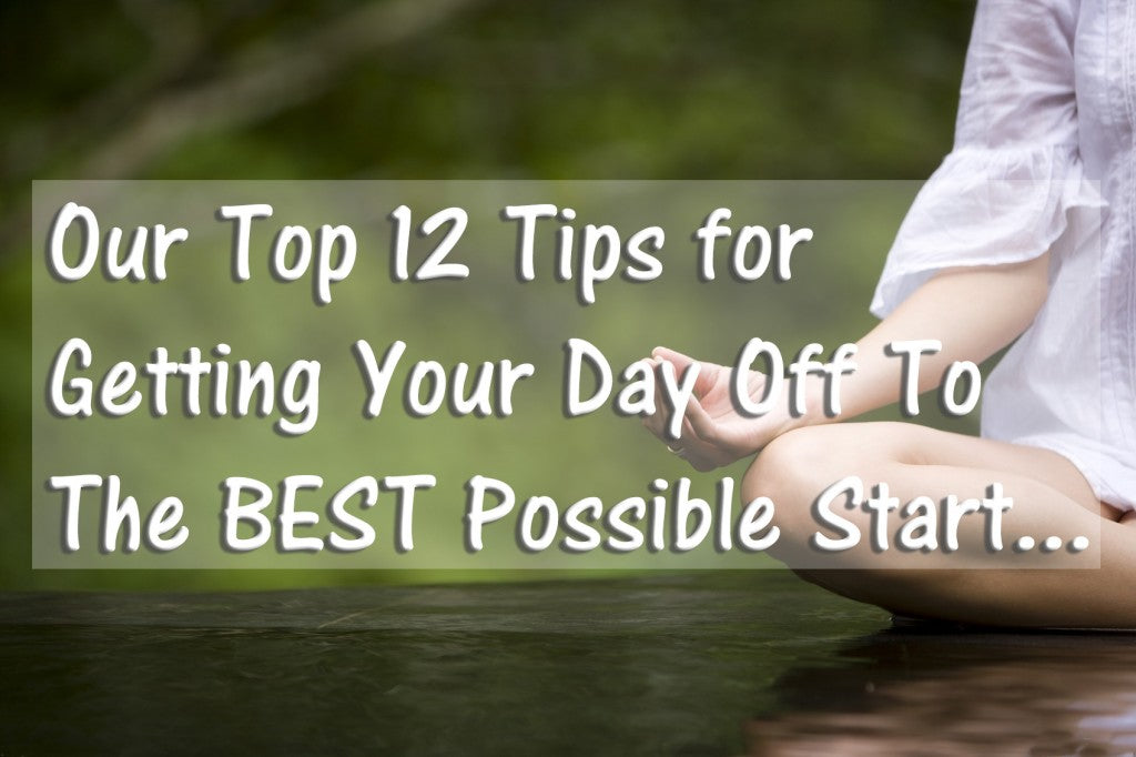 Our Top 12 Tips for Your Morning Routine