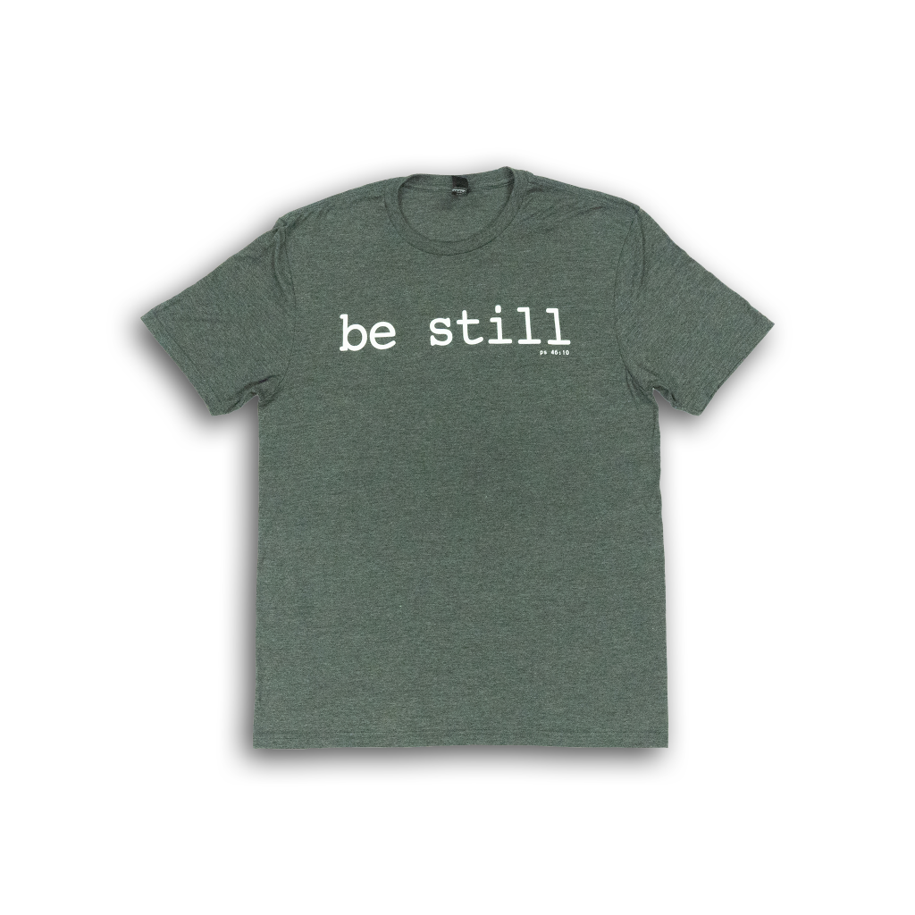 """Be Still"" Dark Grey Heathered T-Shirt"