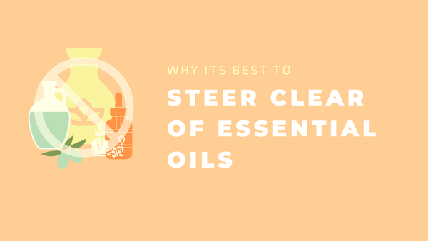 Why It's Best to Steer Clear of Essential Oils