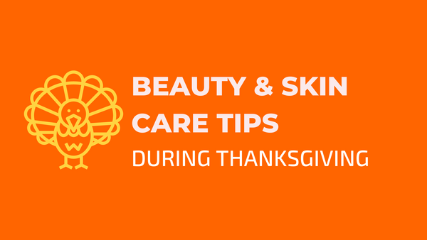Beauty & Skin Care Tips During Thanksgiving