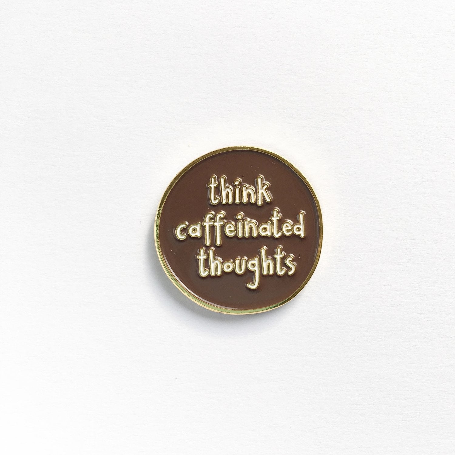 Think Caffeinated Thoughts enamel pin