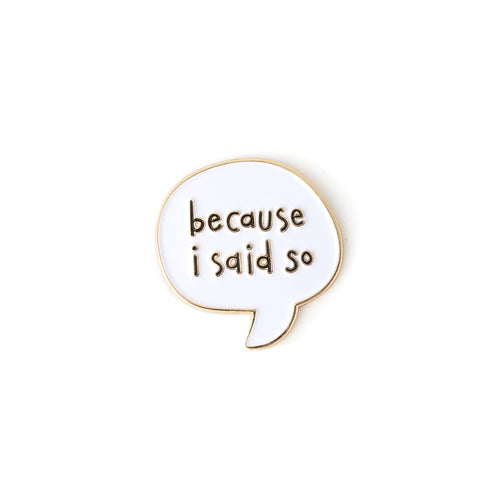 Because I Said So enamel pin