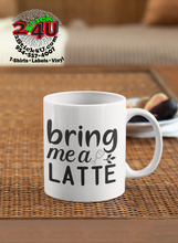 Load image into Gallery viewer, Bring Me A Latte Coffee Mug - Home of Buy 3, Get 1 Free. Long Lasting Custom Designed Coffee Mugs for Business and Pleasure. Perfect for Christmas, Housewarming, Wedding Party gifts