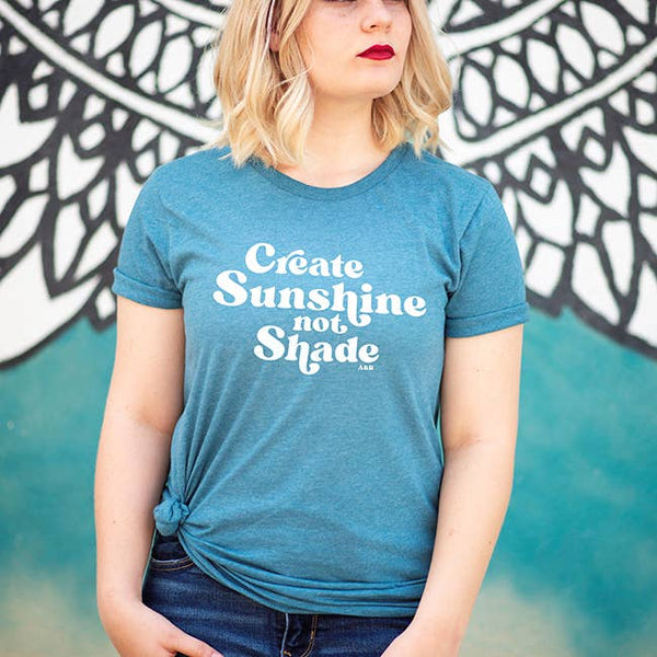 Create Sunshine Not Shade Tee Shirt