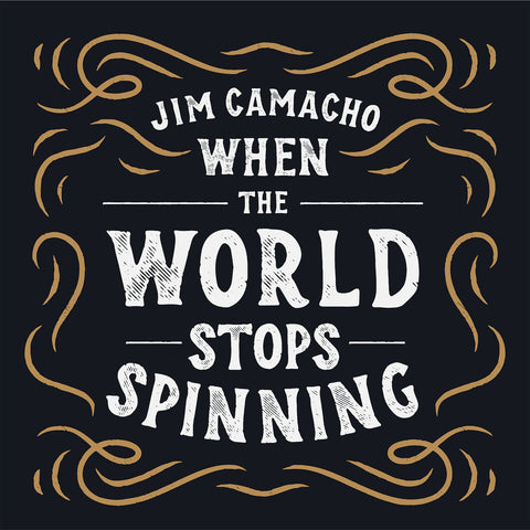 JIM CAMACHO - WHEN THE WORLD STOPS SPINNING (Digital Single)