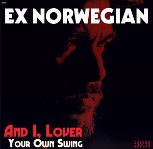 EX NORWEGIAN - AND I, LOVER / YOUR OWN SWING (7″ Ltd. Vinyl)