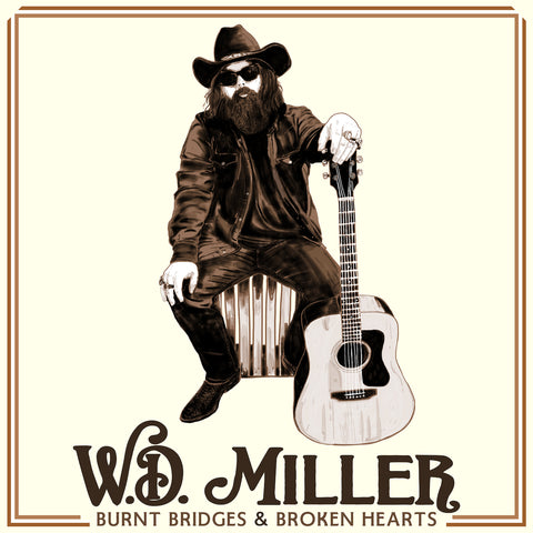 W.D. MILLER - BURNT BRIDGES & BROKEN HEARTS (Digital Album)