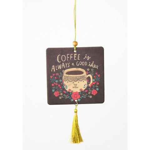 Coffee Is Always A Good Idea - Car Air Freshener
