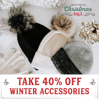 40% Off Winter Accessories! 12 Days of Christmas Sale Continues!