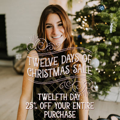 25% off Your Entire Purchase! Our Last Day of our 12 Days of Christmas Sale!