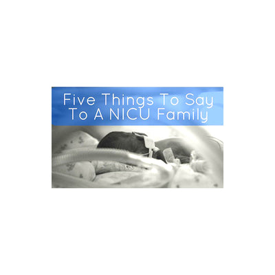 Five Things to Say to a NICU Family
