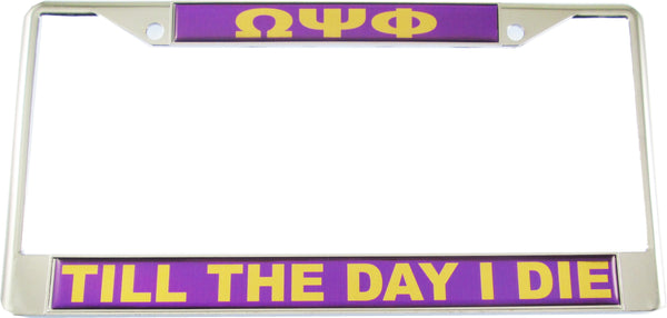Omega Psi Phi Till The Day I Die Domed License Plate Frame