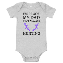 Load image into Gallery viewer, I'm Proof My Dad Isn't Always Hunting Baby Bodysuit