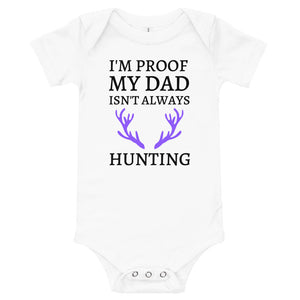 I'm Proof My Dad Isn't Always Hunting Baby Bodysuit