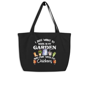 I Just Want to Work in my Garden and Play with My Chickens Large organic tote bag