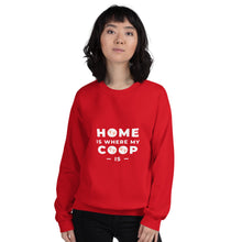 Load image into Gallery viewer, Home is Where My Coop Is Unisex Sweatshirt