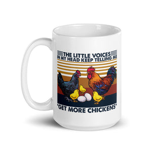 The Little Voices in My Head Keep Telling Me to Get More Chickens Mug