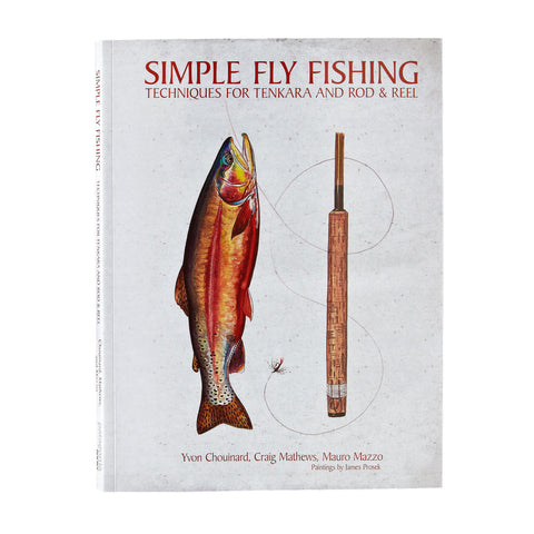 Simple Fly Fishing: Techniques for Tenkara and Rod & Reel by Chouinard, Mathews, and Mazzo